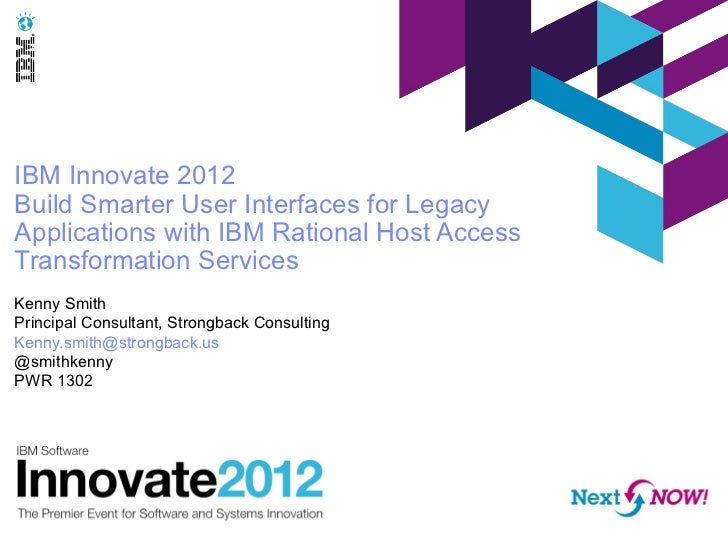 IBM Innovate 2012Build Smarter User Interfaces for LegacyApplications with IBM Rational Host AccessTransformation Services...