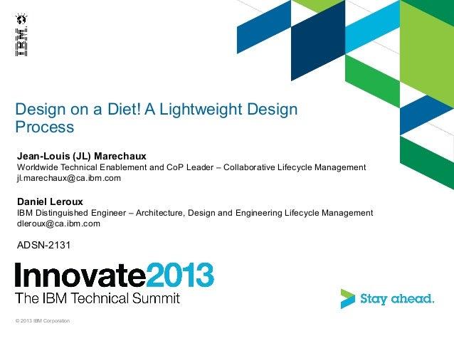 Design on a Diet! A Lightweight DesignProcessJean-Louis (JL) MarechauxWorldwide Technical Enablement and CoP Leader – Coll...