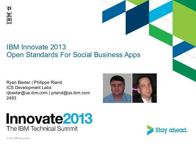 IBM Innovate 2013Open Standards For Social Business AppsRyan Baxter | Philippe RiandICS Development Labsrjbaxter@us.ibm.co...