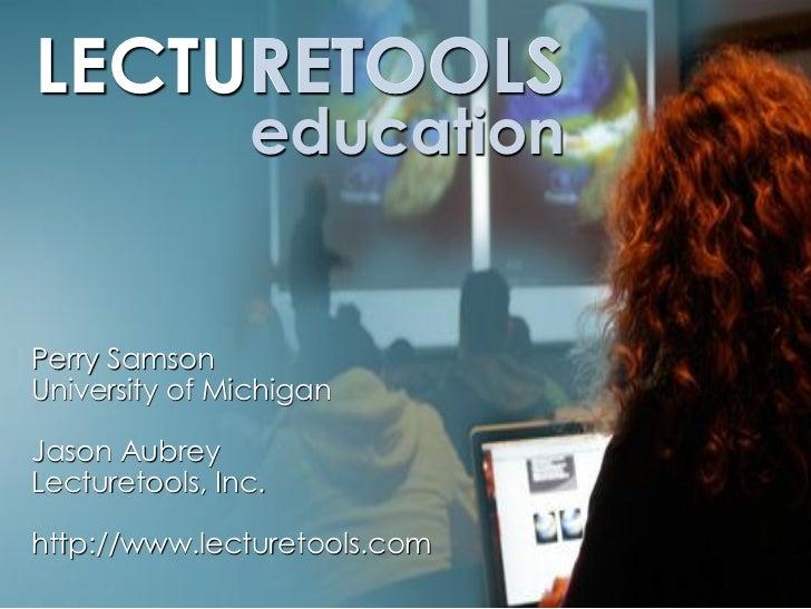 LECTURETOOLS     RETOOLS                educationPerry SamsonUniversity of MichiganJason AubreyLecturetools, Inc.http://ww...