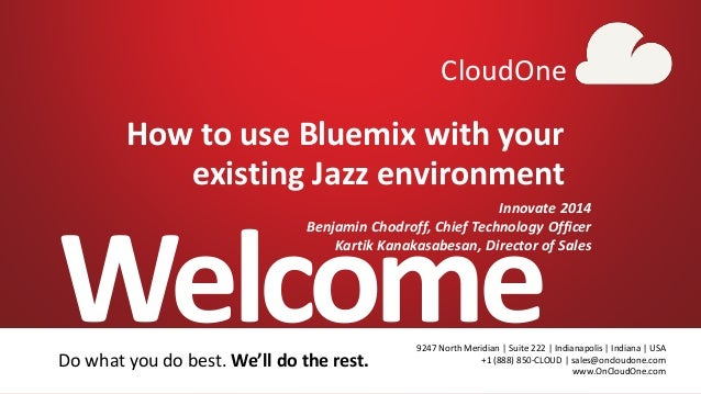 1 CloudOne Welcome9247 North Meridian | Suite 222 | Indianapolis | Indiana | USA +1 (888) 850-CLOUD | sales@oncloudone.com...