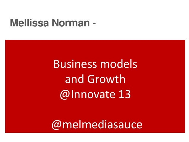 Mellissa Norman -        Business models          and Growth         @Innovate 13        @melmediasauce