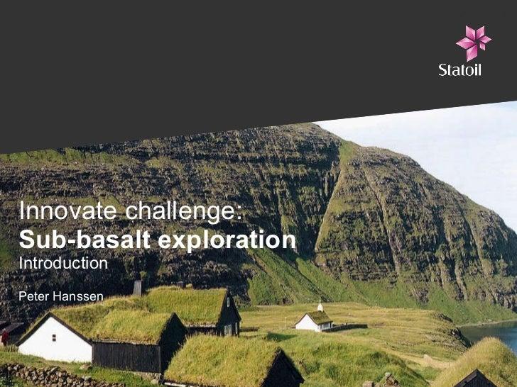 Innovate challenge: Sub-basalt exploration Introduction  Peter Hanssen