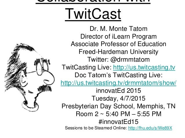 Collaboration with TwitCast Dr. M. Monte Tatom Director of iLearn Program Associate Professor of Education Freed-Hardeman ...