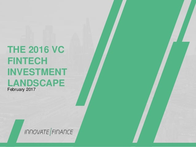 THE 2016 VC FINTECH INVESTMENT LANDSCAPEFebruary 2017