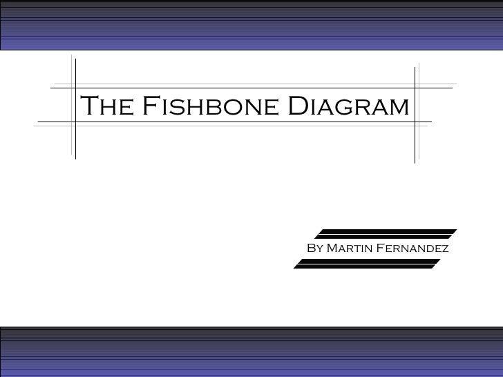 The Fishbone Diagram By Martin Fernandez