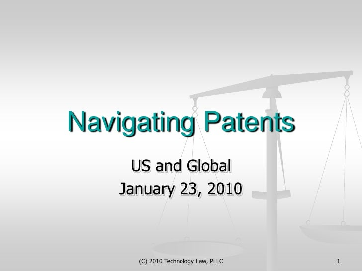 (C) 2010 Technology Law, PLLC<br />1<br />Navigating Patents<br />US and Global<br />January 23, 2010<br />