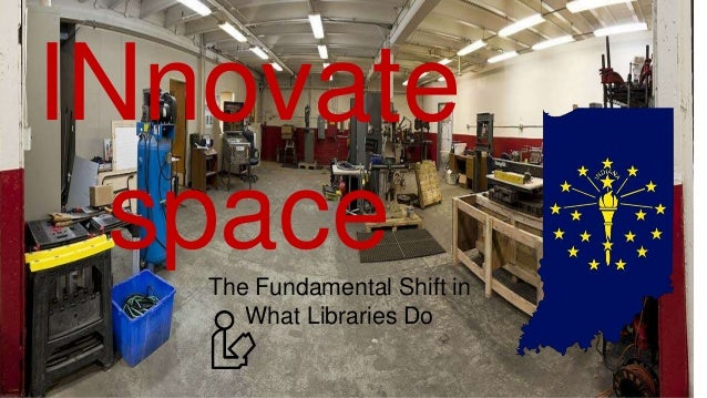 The Fundamental Shift in What Libraries Do INnovate space