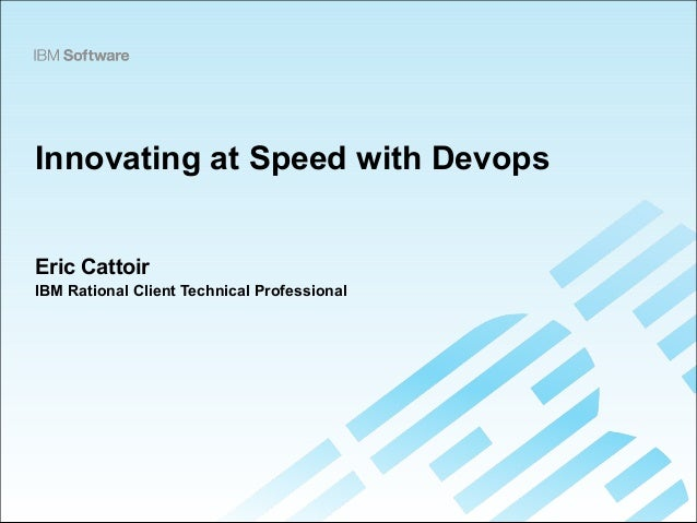 Innovating at Speed with Devops  Eric Cattoir  IBM Rational Client Technical Professional