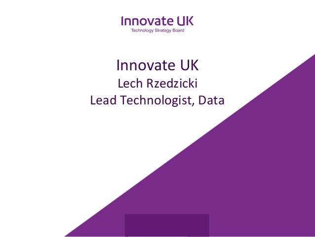 Innovate UK  Lech Rzedzicki  Lead Technologist, Data