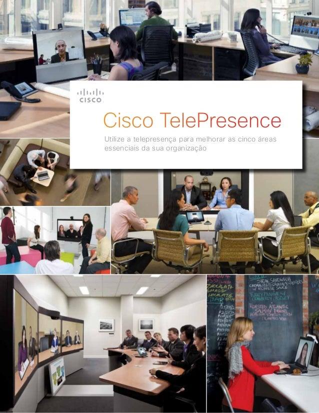 Cisco TelePresenceUtilize a telepresença para melhorar as cinco áreasessenciais da sua organização