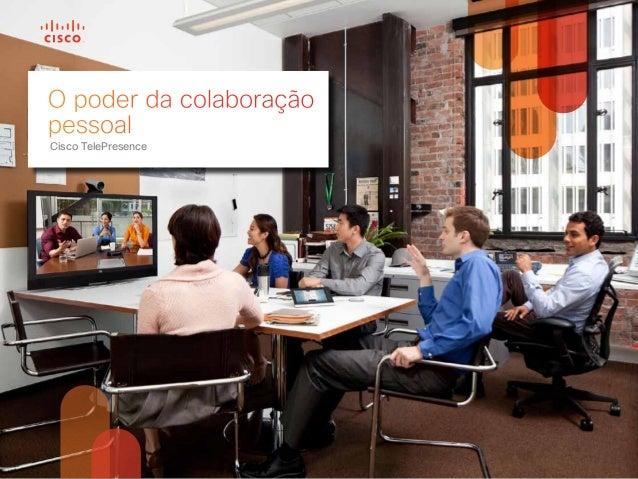O poder da colaboraçãopessoalCisco TelePresence