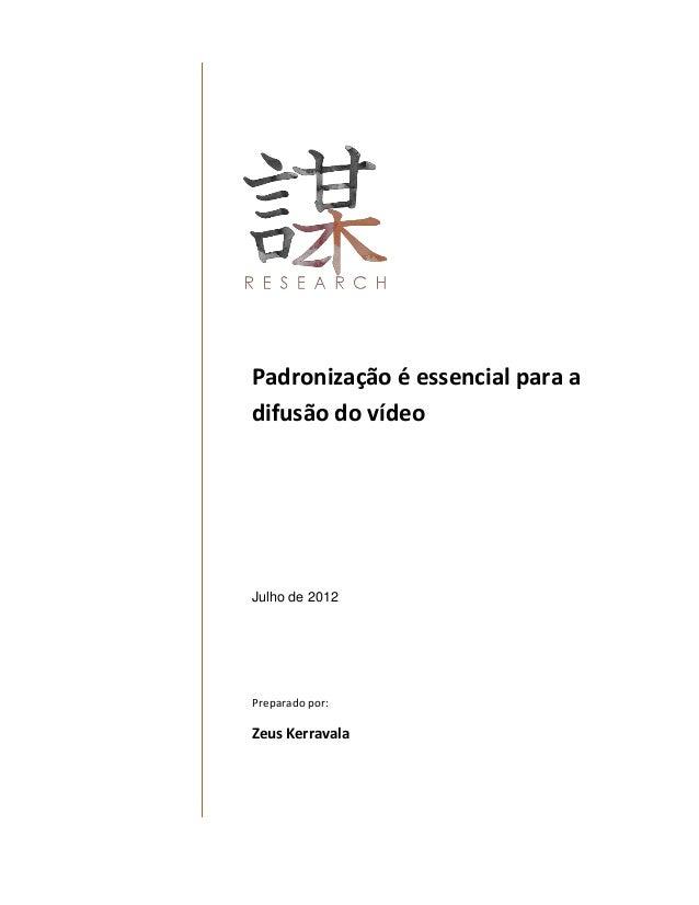 Padronização é essencial para adifusão do vídeoJulho de 2012Preparado por:Zeus Kerravala