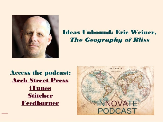 Access the podcast: Arch Street Press iTunes Stitcher Feedburner Ideas Unbound: Eric Weiner, The Geography of Bliss