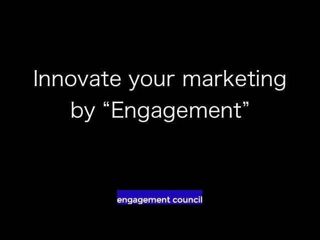 Innovate your marketing by Engagement