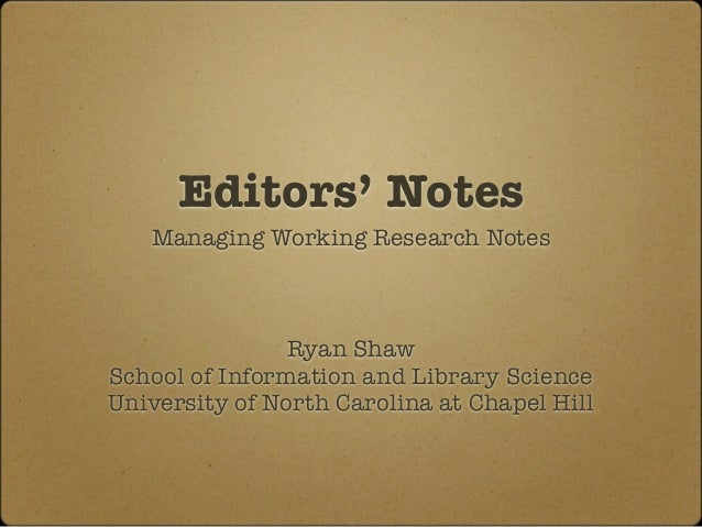 Editors' Notes  Managing Working Research Notes  Ryan Shaw  School of Information and Library Science  University of North...