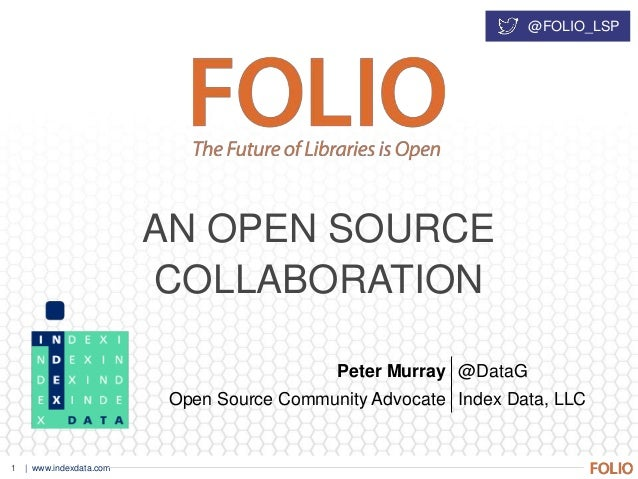 | www.indexdata.com1 AN OPEN SOURCE COLLABORATION @FOLIO_LSP Peter Murray @DataG Open Source Community Advocate Index Data...