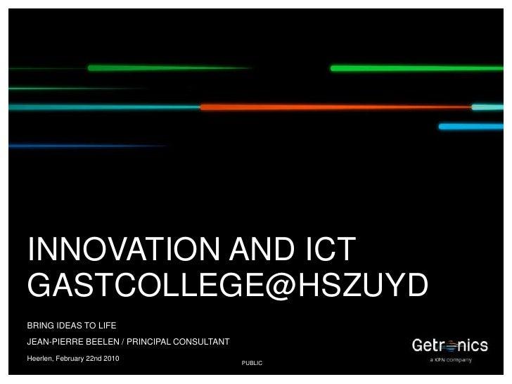 Heerlen, February 22nd 2010<br />INNOVATION AND ICTGASTCOLLEGE@HSZUYD<br />Bring ideas to life<br />JEAN-PIERRE BEELEN / P...