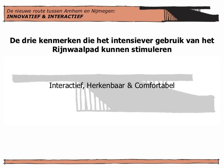 De nieuwe route tussen Arnhem en Nijmegen:INNOVATIEF & INTERACTIEF De drie kenmerken die het intensiever gebruik van het  ...