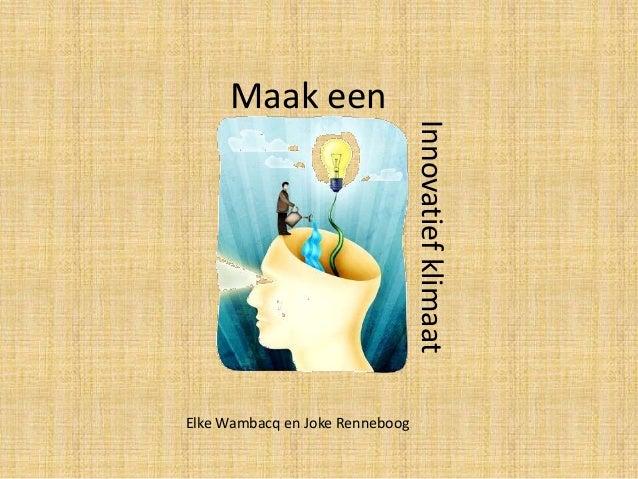 Maak een InnovatiefklimaatElke Wambacq en Joke Renneboog
