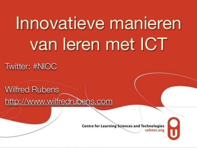 Innovatieve manieren    van leren met ICTTwitter: #NIOCWilfred Rubenshttp://www.wilfredrubens.com