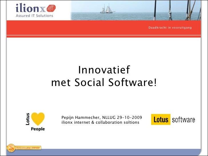 Daad kracht in v o o ruitg ang          Innovatief met Social Software!     Pepijn Hammecher, NLLUG 29-10-2009   ilionx in...
