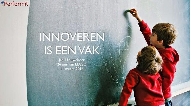 INNOVEREN IS EENVAK Jan Nieuweboer '24 uur van LECSO' 11 maart 2016