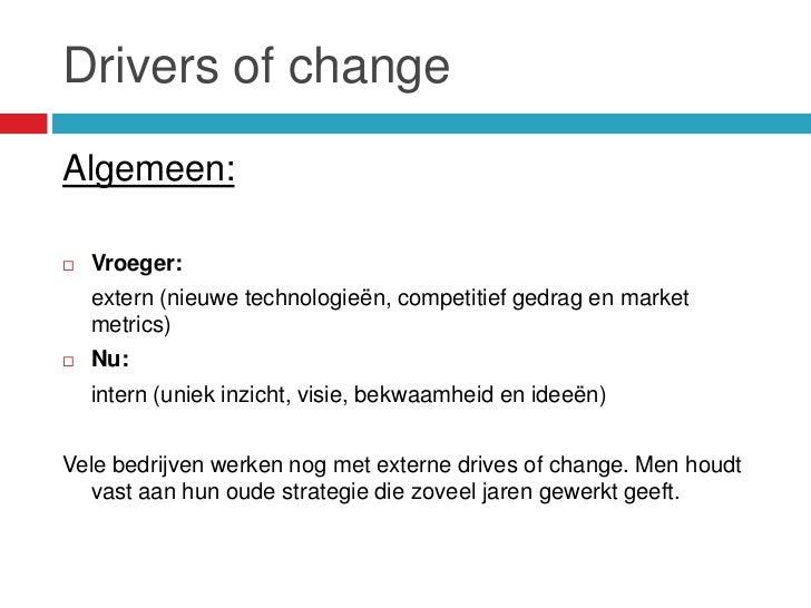Drivers of changeAlgemeen:   Vroeger:    extern (nieuwe technologieën, competitief gedrag en market    metrics)   Nu:   ...