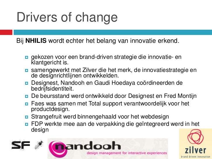 Drivers of changeBij NHILIS wordt echter het belang van innovatie erkend.     gekozen voor een brand-driven strategie die...
