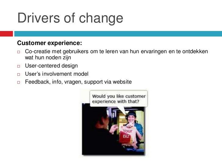 Drivers of changeCustomer experience:   Co-creatie met gebruikers om te leren van hun ervaringen en te ontdekken    wat h...