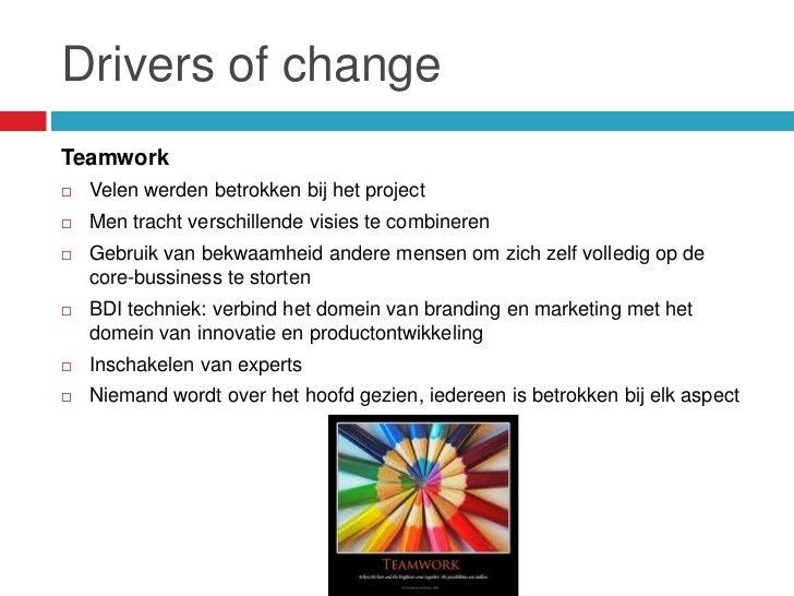 Drivers of changeTeamwork   Velen werden betrokken bij het project   Men tracht verschillende visies te combineren   Ge...
