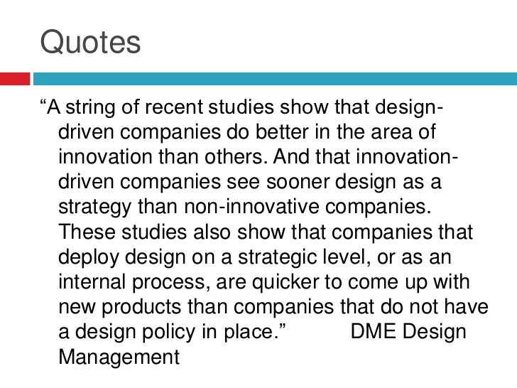 """Quotes""""A string of recent studies show that design-  driven companies do better in the area of  innovation than others. An..."""