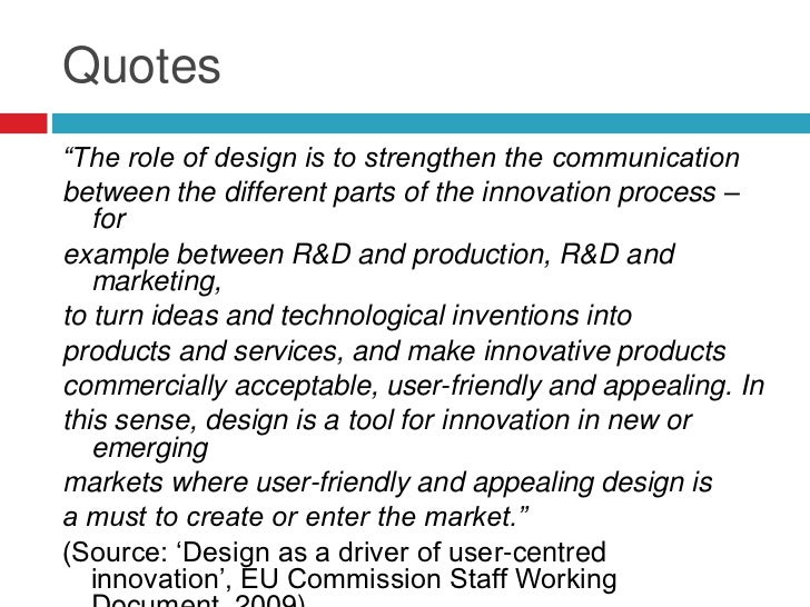 """Quotes""""The role of design is to strengthen the communicationbetween the different parts of the innovation process –   fore..."""