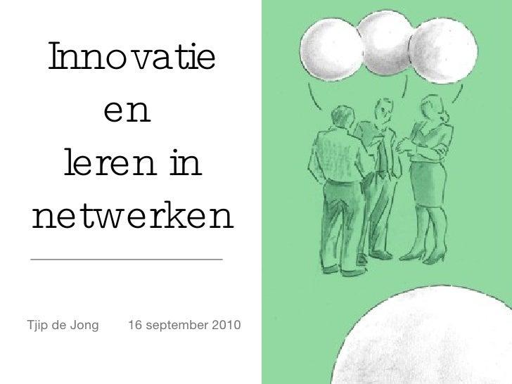 Innovatie en  leren in netwerken 16 september 2010 Tjip de Jong