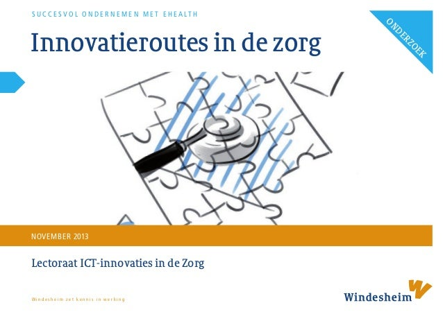 NOVEMBER 2013  Lectoraat ICT-innovaties in de Zorg Windesheim zet kennis in werking  K OE  Innovatieroutes in de zorg  Z E...