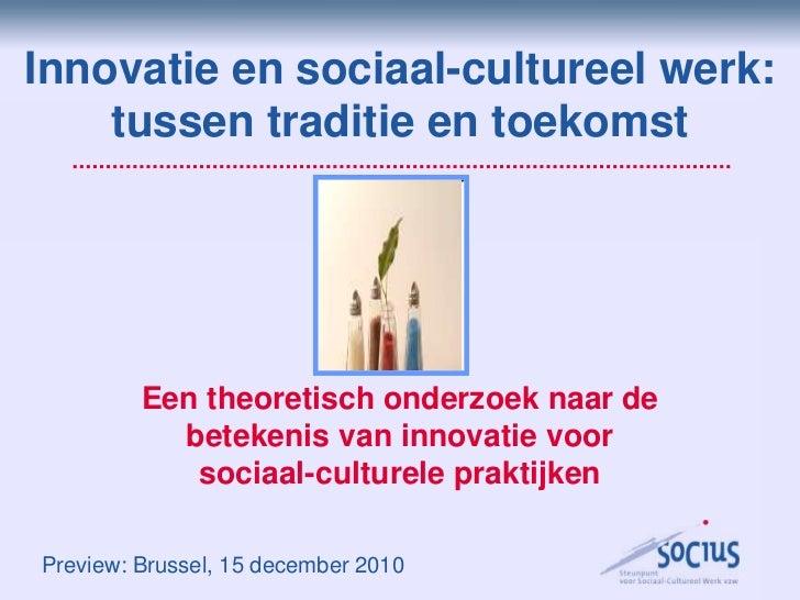 Innovatie en sociaal-cultureel werk: tussen traditie en toekomst<br />Een theoretisch onderzoek naar de betekenis van inno...