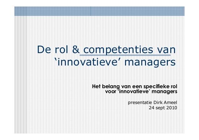 De rol & competenties van 'innovatieve' managers Het belang van een specifieke rol voor 'innovatieve' managers presentatie...