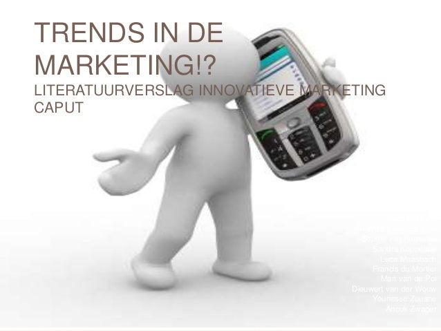 TRENDS IN DE MARKETING!? LITERATUURVERSLAG INNOVATIEVE MARKETING CAPUT Joost Bakker Valerie van den Bosch Nadine van der B...