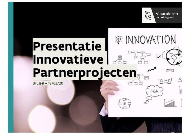 Presentatie Innovatieve Partnerprojecten Brussel – 18/03/20