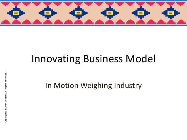 Copyrights©2014CVMark.AllRightsReserved. Innovating Business Model In Motion Weighing Industry