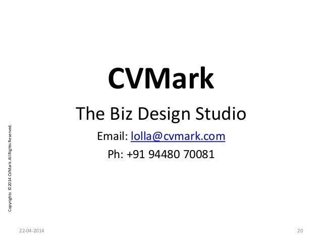 Copyrights©2014CVMark.AllRightsReserved. CVMark The Biz Design Studio Email: lolla@cvmark.com Ph: +91 94480 70081 22-04-20...