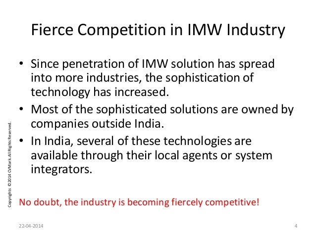 Copyrights©2014CVMark.AllRightsReserved. Fierce Competition in IMW Industry • Since penetration of IMW solution has spread...