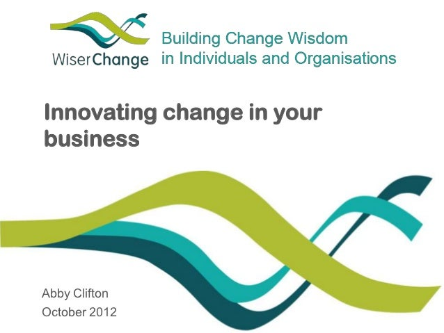 Innovating change in yourbusinessAbby CliftonOctober 2012
