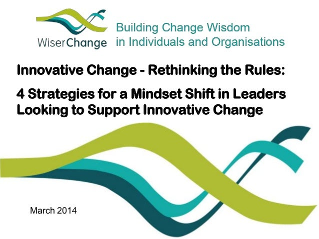 Innovative Change - Rethinking the Rules: 4 Strategies for a Mindset Shift in Leaders Looking to Support Innovative Change...