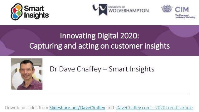 1 Innovating Digital 2020: Capturing and acting on customer insights Dr Dave Chaffey – Smart Insights Download slides from...