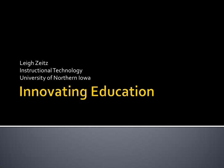 Innovating Education<br />Leigh Zeitz <br />Instructional Technology <br />University of Northern Iowa<br />