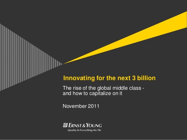 Innovating for the next 3 billionThe rise of the global middle class -and how to capitalize on itNovember 2011