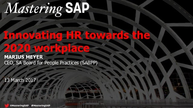 MARIUS MEYER CEO, SA Board for People Practices (SABPP) 13 March 2017 Innovating HR towards the 2020 workplace