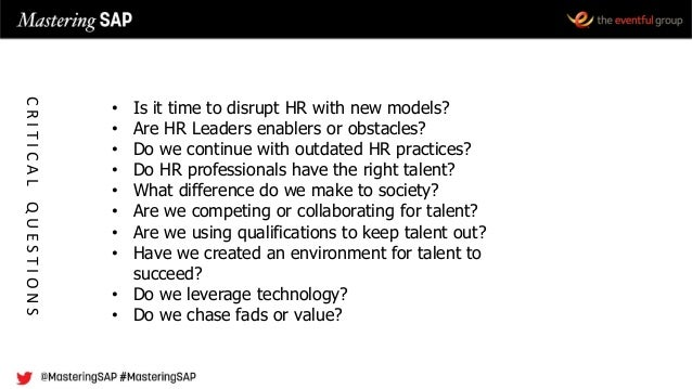 • Is it time to disrupt HR with new models? • Are HR Leaders enablers or obstacles? • Do we continue with outdated HR prac...