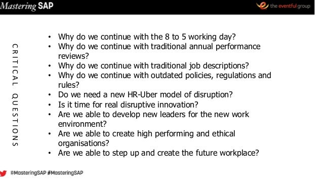 • Why do we continue with the 8 to 5 working day? • Why do we continue with traditional annual performance reviews? • Why ...